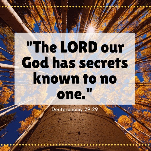 The LORD our God has secrets known to no one.