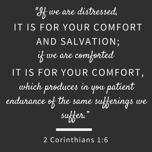If we are distressed, it is for your comfort and salvation